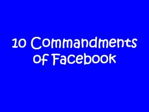 10 Commandments of Facebook